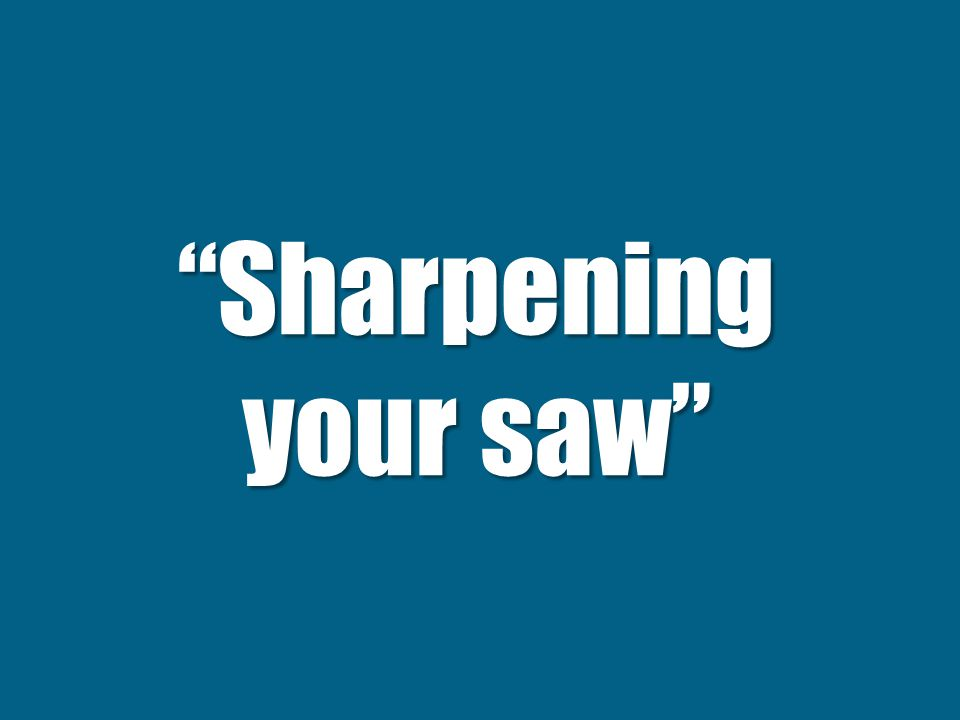 Sharpening your saw