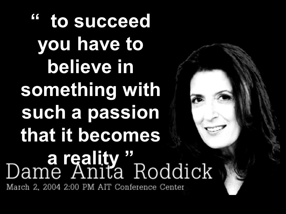 to succeed you have to believe in something with such a passion that it becomes a reality