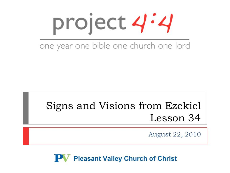 Signs and Visions from Ezekiel Lesson 34 August 22, 2010