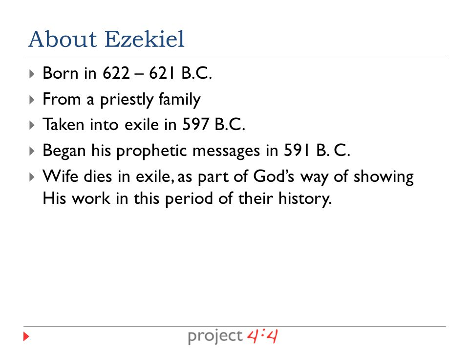  Born in 622 – 621 B.C. From a priestly family  Taken into exile in 597 B.C.