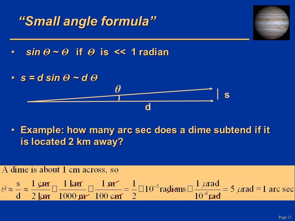 """Page 35 """"Small angle formula"""" sin Θ ~ Θ if Θ is << 1 radian sin Θ ~ Θ if Θ is << 1 radian s = d sin Θ ~ d Θs = d sin Θ ~ d Θ Example: how many arc sec"""
