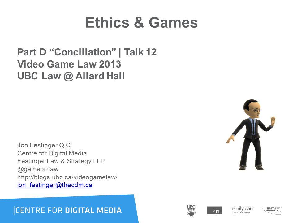 Ethics & Games Part D Conciliation | Talk 12 Video Game Law 2013 UBC Law @ Allard Hall Jon Festinger Q.C.