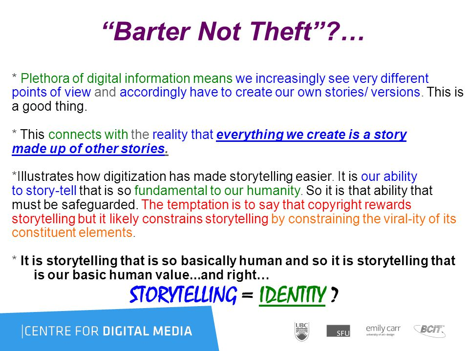 Barter Not Theft … * Plethora of digital information means we increasingly see very different points of view and accordingly have to create our own stories/ versions.