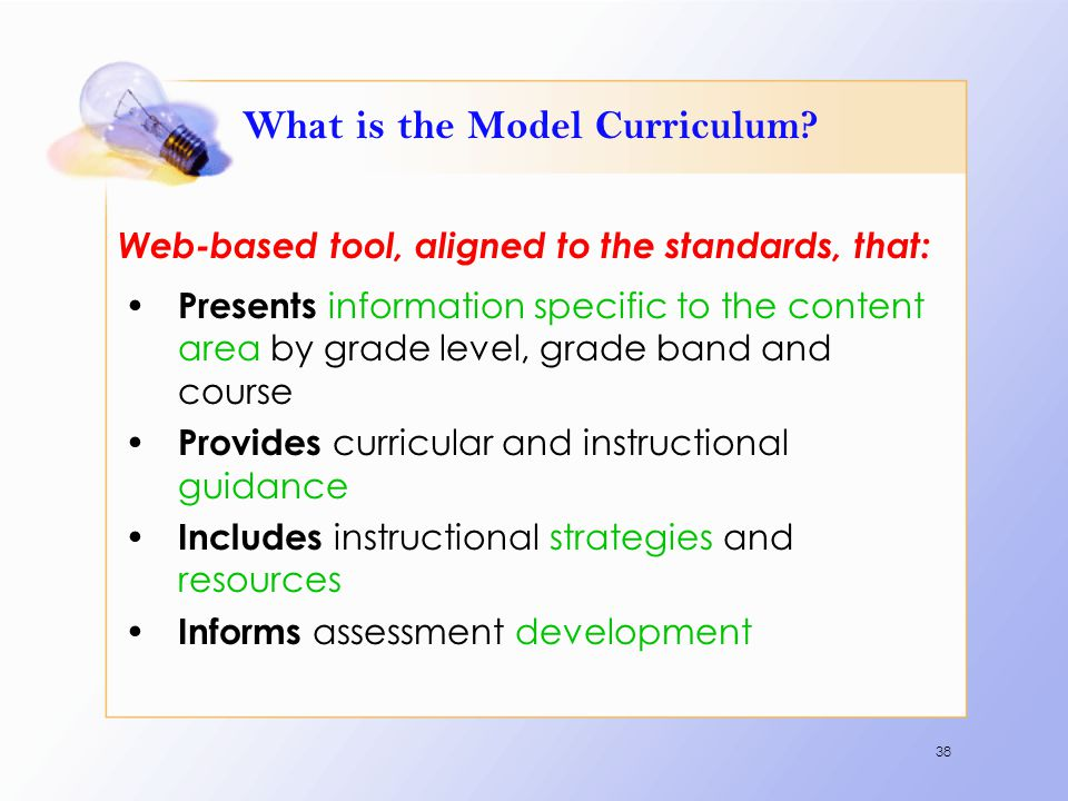 What is the Model Curriculum? Web-based tool, aligned to the standards, that: Presents information specific to the content area by grade level, grade