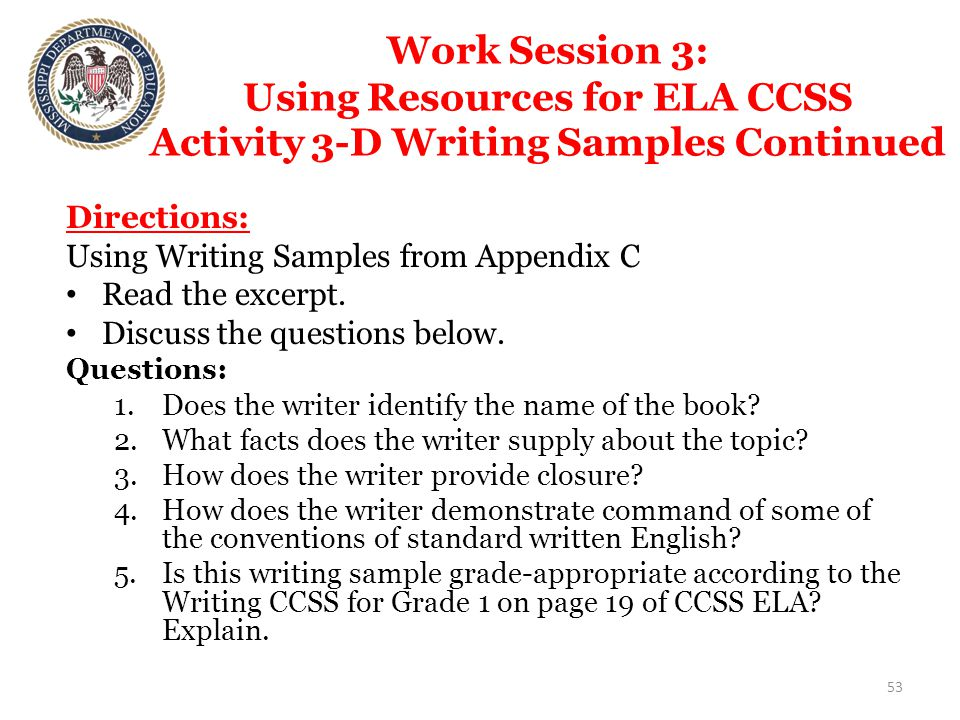 Work Session 3: Using Resources for ELA CCSS Activity 3-D Writing Samples Continued Directions: Using Writing Samples from Appendix C Read the excerpt.
