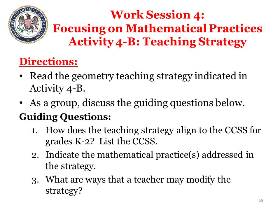 Work Session 4: Focusing on Mathematical Practices Activity 4-B: Teaching Strategy Directions: Read the geometry teaching strategy indicated in Activity 4-B.