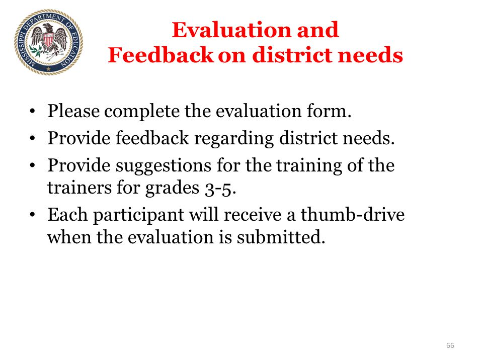 Evaluation and Feedback on district needs Please complete the evaluation form.