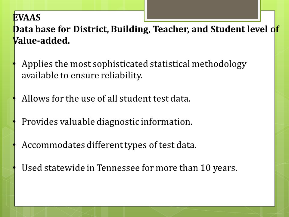 EVAAS Data base for District, Building, Teacher, and Student level of Value-added.