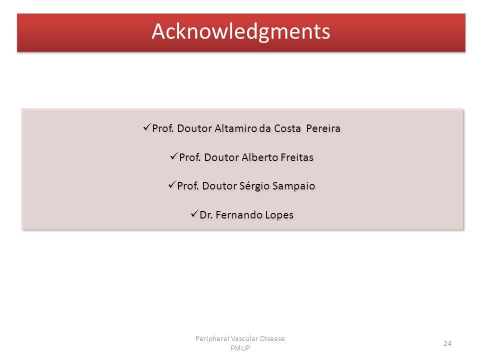 24 Acknowledgments Prof. Doutor Altamiro da Costa Pereira Prof.