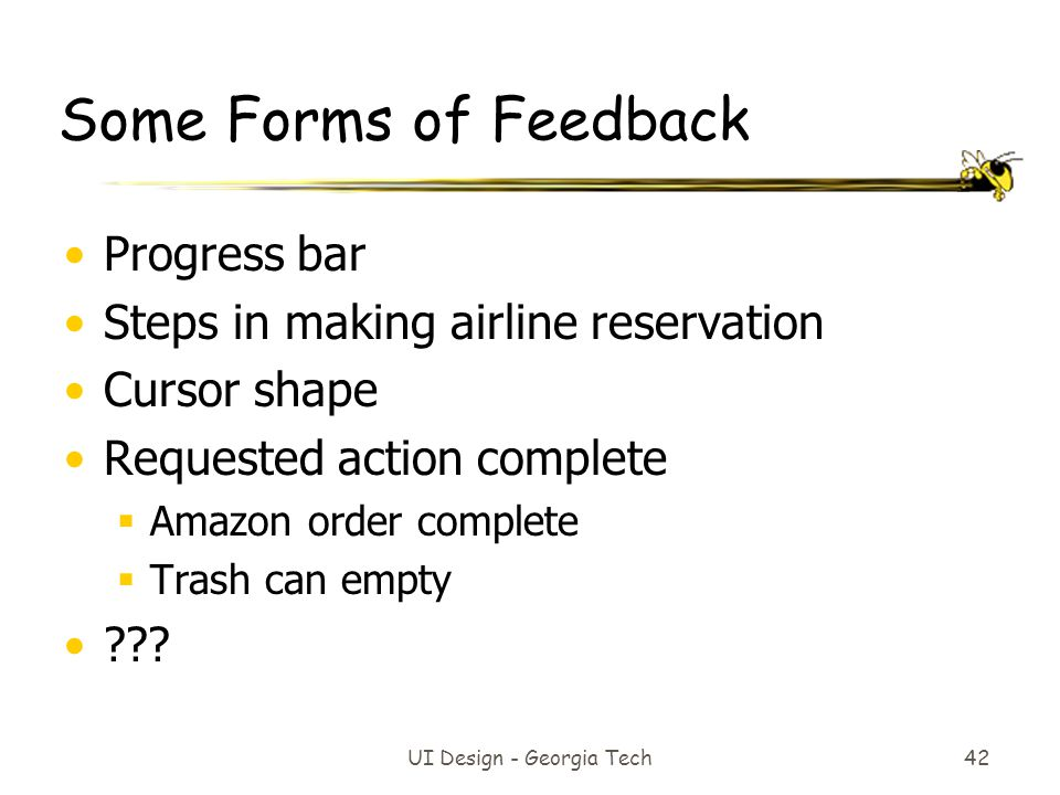 Some Forms of Feedback Progress bar Steps in making airline reservation Cursor shape Requested action complete  Amazon order complete  Trash can emp