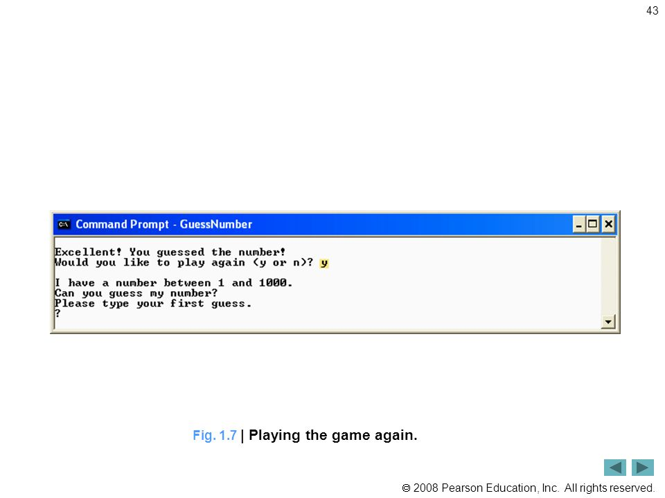  2008 Pearson Education, Inc. All rights reserved. 43 Fig. 1.7 | Playing the game again.