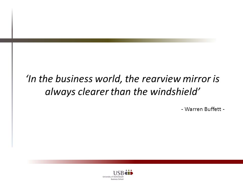 'In the business world, the rearview mirror is always clearer than the windshield' - Warren Buffett -