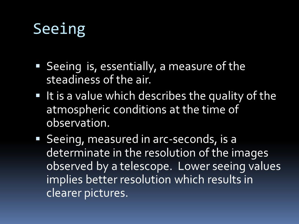 Seeing  Seeing is, essentially, a measure of the steadiness of the air.
