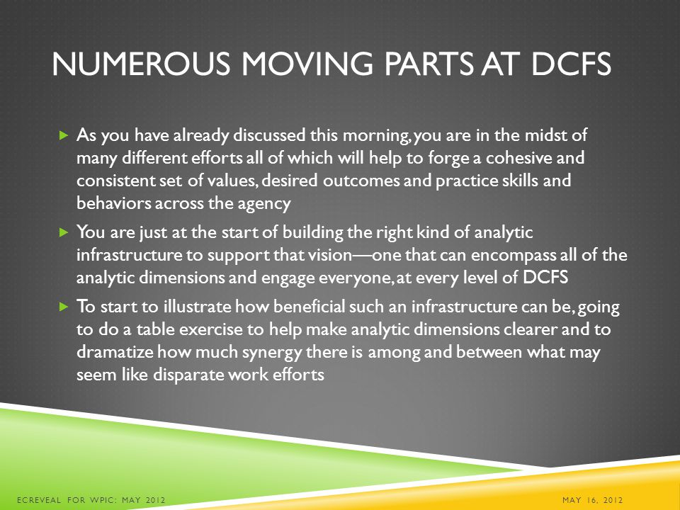 NUMEROUS MOVING PARTS AT DCFS  As you have already discussed this morning, you are in the midst of many different efforts all of which will help to f