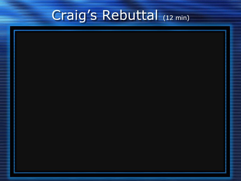 Craig's Rebuttal (12 min)