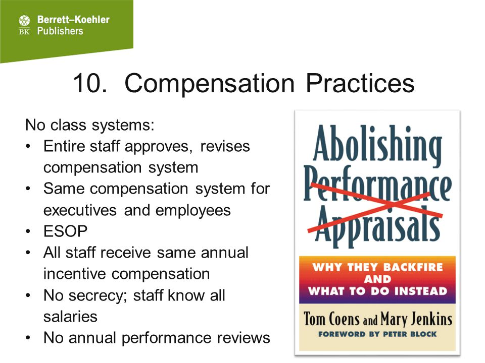 10. Compensation Practices No class systems: Entire staff approves, revises compensation system Same compensation system for executives and employees