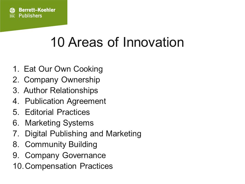 10 Areas of Innovation 1. Eat Our Own Cooking 2. Company Ownership 3.