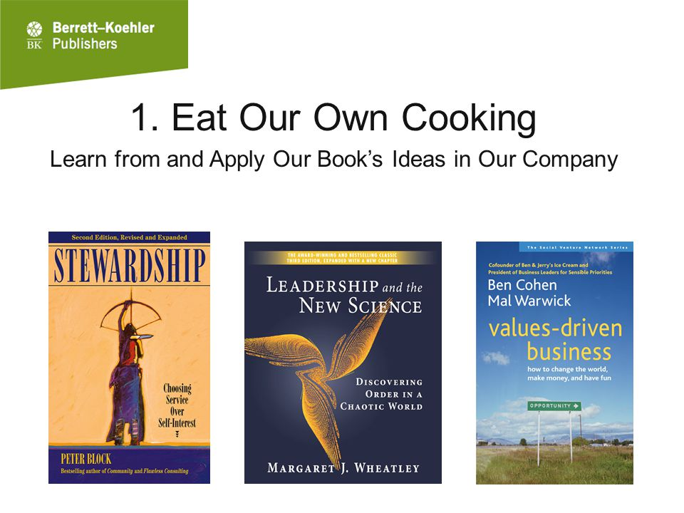 1. Eat Our Own Cooking Learn from and Apply Our Book's Ideas in Our Company
