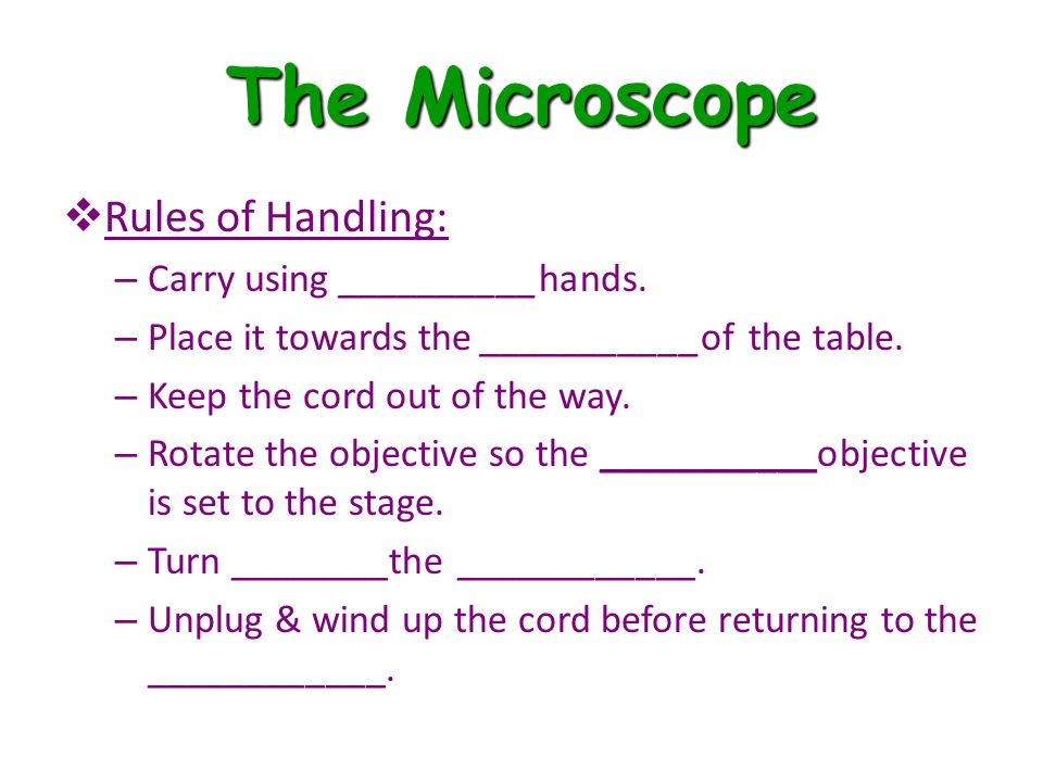 The Microscope  Rules of Handling: – Carry using __________hands.