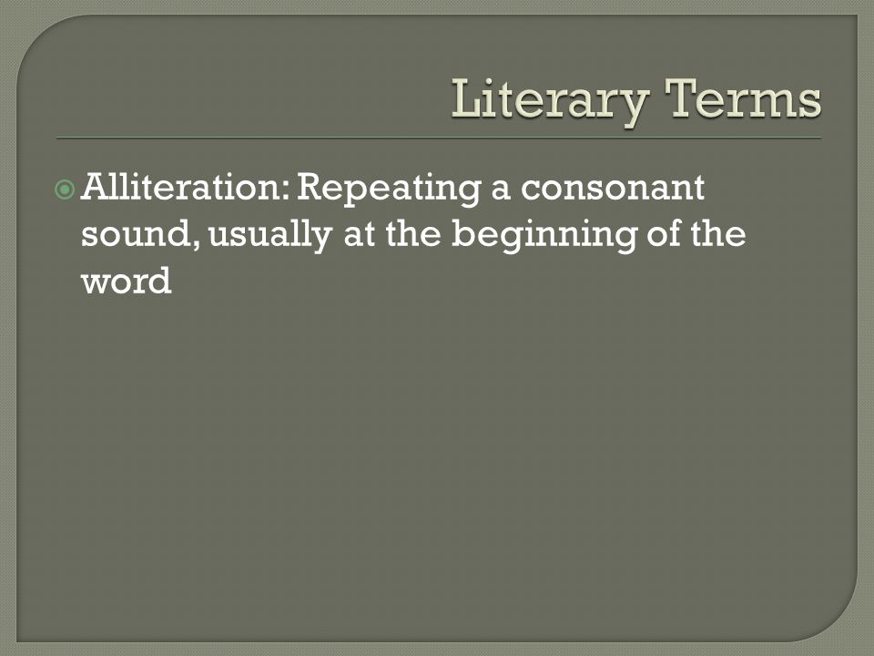  Alliteration: Repeating a consonant sound, usually at the beginning of the word