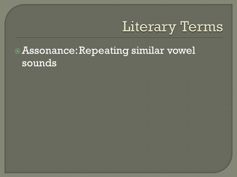  Consonance: Repeating vowel sounds at the ends of words