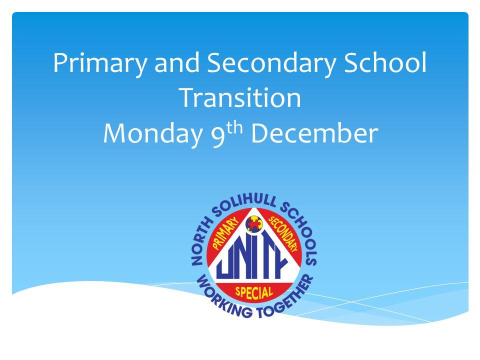 Primary and Secondary School Transition Monday 9 th December