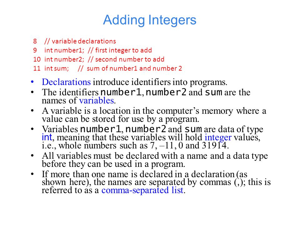 Adding Integers Data type double is for specifying real numbers, and data type char for specifying character data.