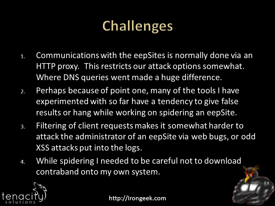 http://Irongeek.com 1. Communications with the eepSites is normally done via an HTTP proxy. This restricts our attack options somewhat. Where DNS quer