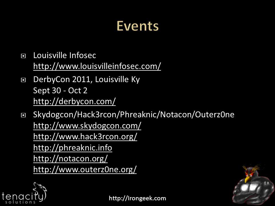 http://Irongeek.com  Louisville Infosec http://www.louisvilleinfosec.com/ http://www.louisvilleinfosec.com/  DerbyCon 2011, Louisville Ky Sept 30 - Oct 2 http://derbycon.com/ http://derbycon.com/  Skydogcon/Hack3rcon/Phreaknic/Notacon/Outerz0ne http://www.skydogcon.com/ http://www.hack3rcon.org/ http://phreaknic.info http://notacon.org/ http://www.outerz0ne.org/ http://www.skydogcon.com/ http://www.hack3rcon.org/ http://phreaknic.info http://notacon.org/ http://www.outerz0ne.org/