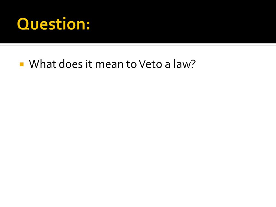  What does it mean to Veto a law