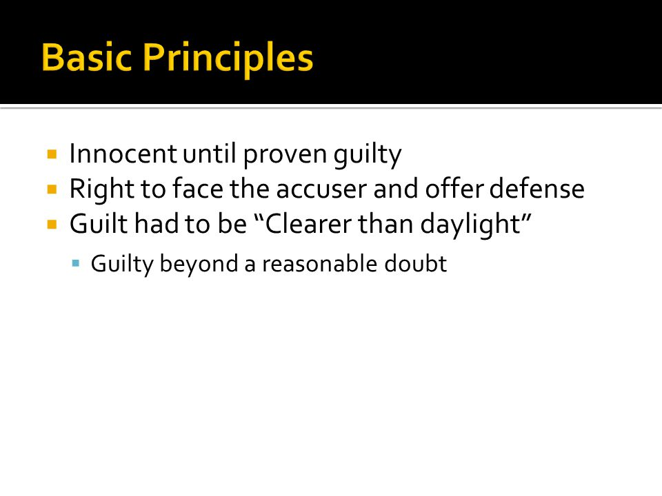" Innocent until proven guilty  Right to face the accuser and offer defense  Guilt had to be ""Clearer than daylight""  Guilty beyond a reasonable do"