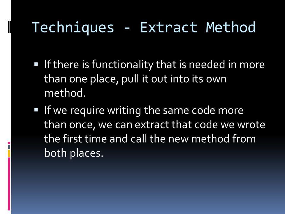 Techniques – Rename  Renaming a variable, method, or even a class can make code clearer.