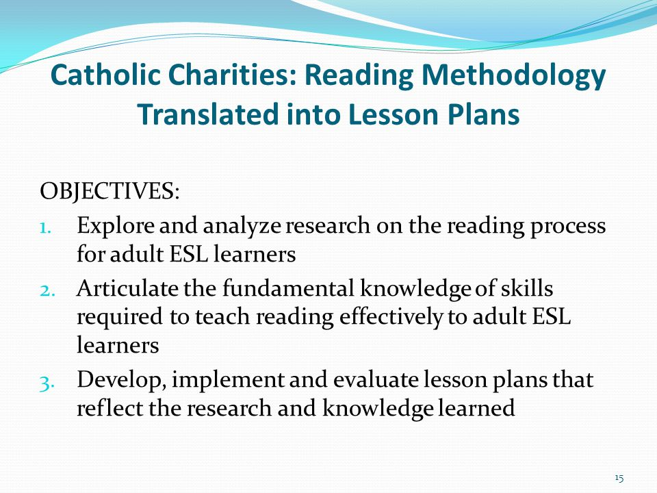 Catholic Charities: Reading Methodology Translated into Lesson Plans OBJECTIVES: 1.