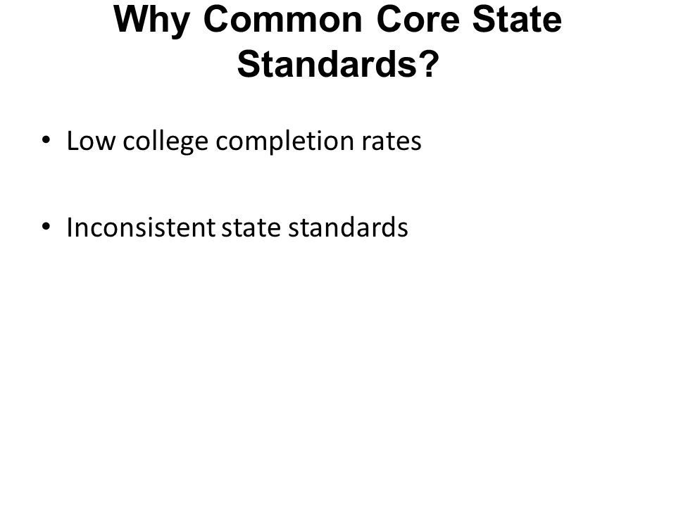 Why Common Core State Standards Low college completion rates Inconsistent state standards