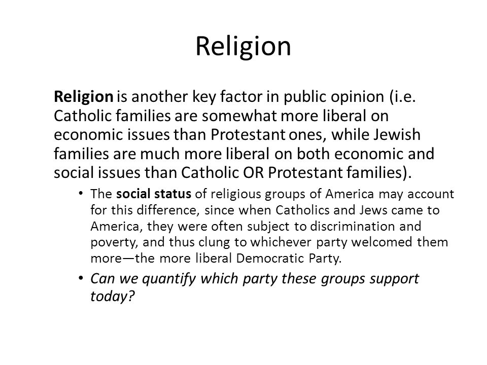 Religion Religion is another key factor in public opinion (i.e.