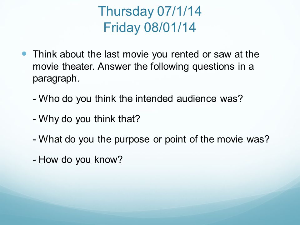 Thursday 07/1/14 Friday 08/01/14 Think about the last movie you rented or saw at the movie theater.