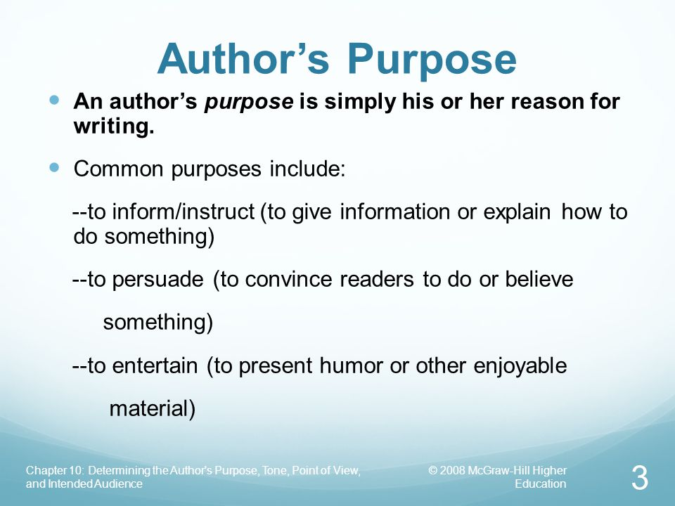 © 2008 McGraw-Hill Higher Education Chapter 10: Determining the Author s Purpose, Tone, Point of View, and Intended Audience 3 Author's Purpose An author's purpose is simply his or her reason for writing.