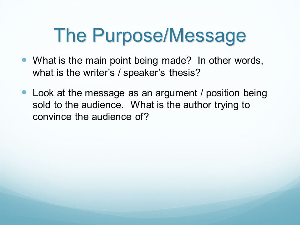 The Purpose/Message Consider this when trying to identify the exact message: What is the topic (1-2 words) about which the piece is written.