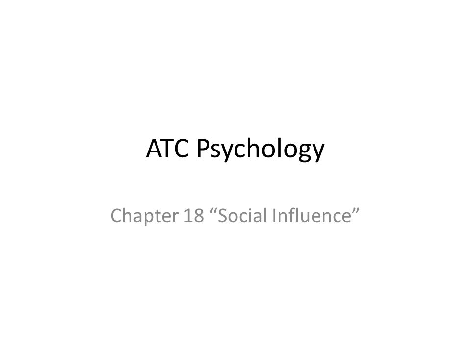 ATC Psychology Chapter 18 Social Influence