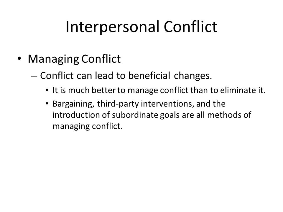 Interpersonal Conflict Managing Conflict – Conflict can lead to beneficial changes.