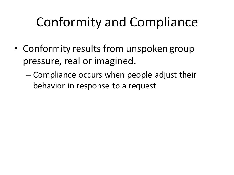 Conformity and Compliance The Role of Norms – Group norms tend to affect people's behavior even after the people are not longer members of that group.