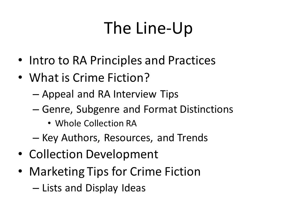 The Line-Up Intro to RA Principles and Practices What is Crime Fiction.