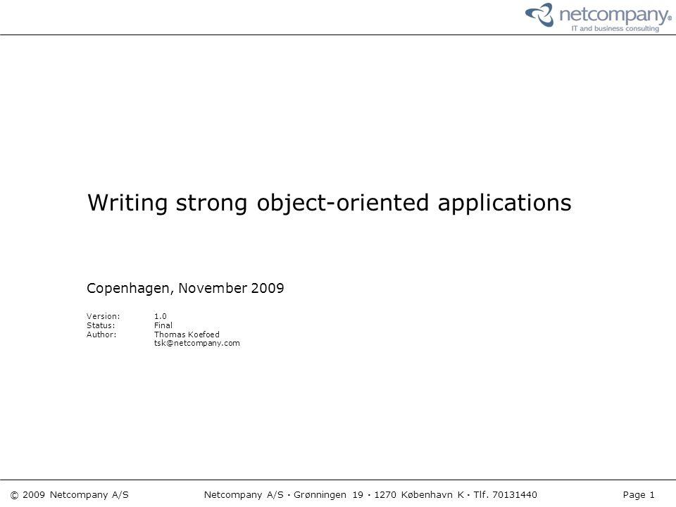 © 2009 Netcompany A/S Netcompany A/S · Grønningen 19 · 1270 København K · Tlf. 70131440 Page 1 Writing strong object-oriented applications Copenhagen,