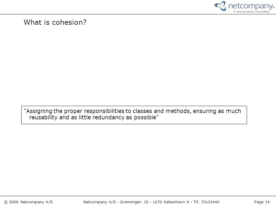 """© 2009 Netcompany A/S Netcompany A/S · Grønningen 19 · 1270 København K · Tlf. 70131440 Page 14 What is cohesion? """"Assigning the proper responsibiliti"""