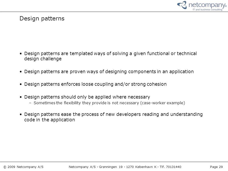 © 2009 Netcompany A/S Netcompany A/S · Grønningen 19 · 1270 København K · Tlf. 70131440 Page 29 Design patterns Design patterns are templated ways of