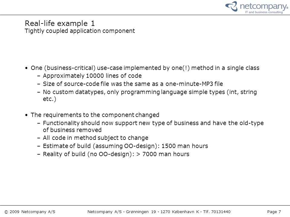 © 2009 Netcompany A/S Netcompany A/S · Grønningen 19 · 1270 København K · Tlf. 70131440 Page 7 Real-life example 1 Tightly coupled application compone