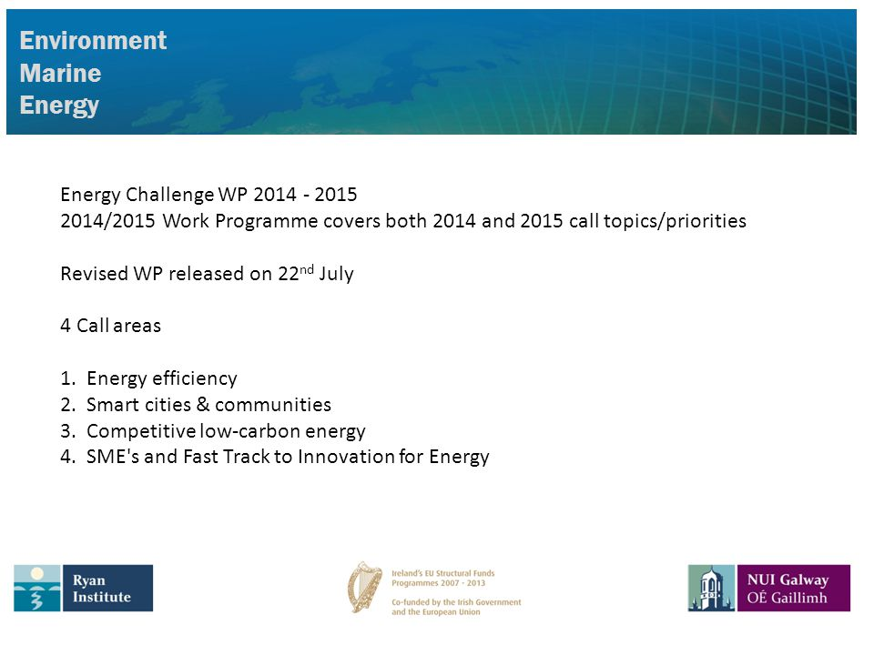 Environment Marine Energy Energy Challenge WP 2014 - 2015 2014/2015 Work Programme covers both 2014 and 2015 call topics/priorities Revised WP released on 22 nd July 4 Call areas 1.