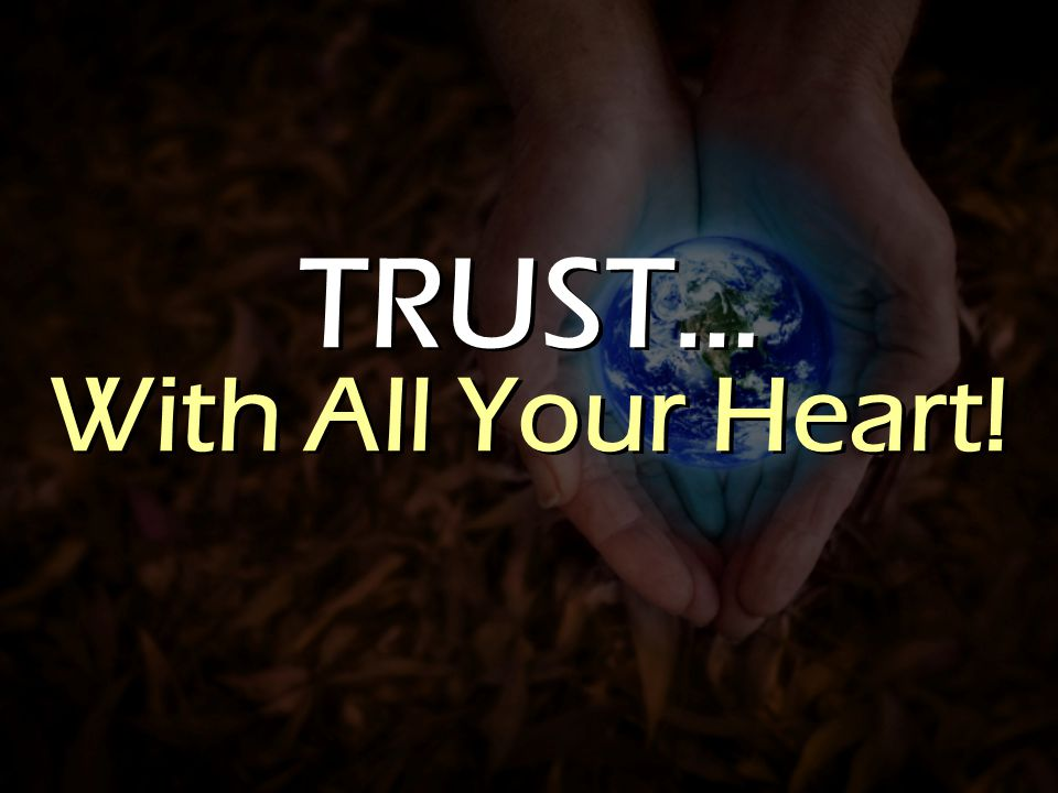 TRUST… With All Your Heart!