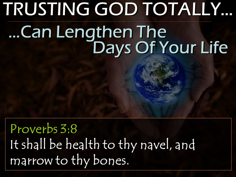 TRUSTING GOD TOTALLY… Proverbs 3:8 It shall be health to thy navel, and marrow to thy bones.