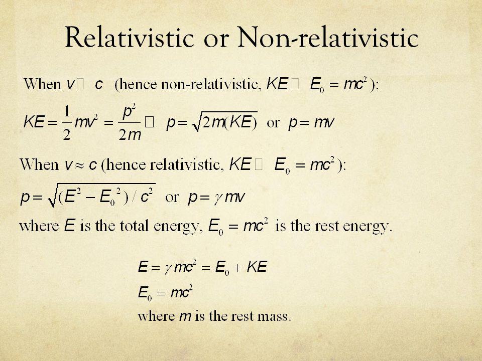 Relativistic or Non-relativistic